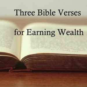 Three Bible Verses for Earning Wealth