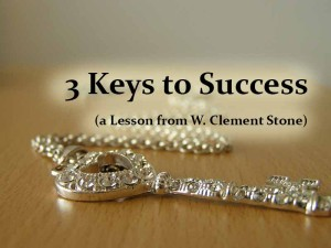 3 Keys to Success (a Lesson from W. Clement Stone)