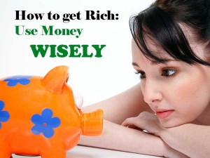 How to Get Rich: Use Money Wisely