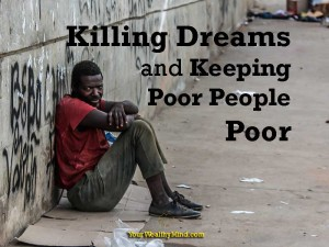 Killing Dreams and Keeping Poor People Poor