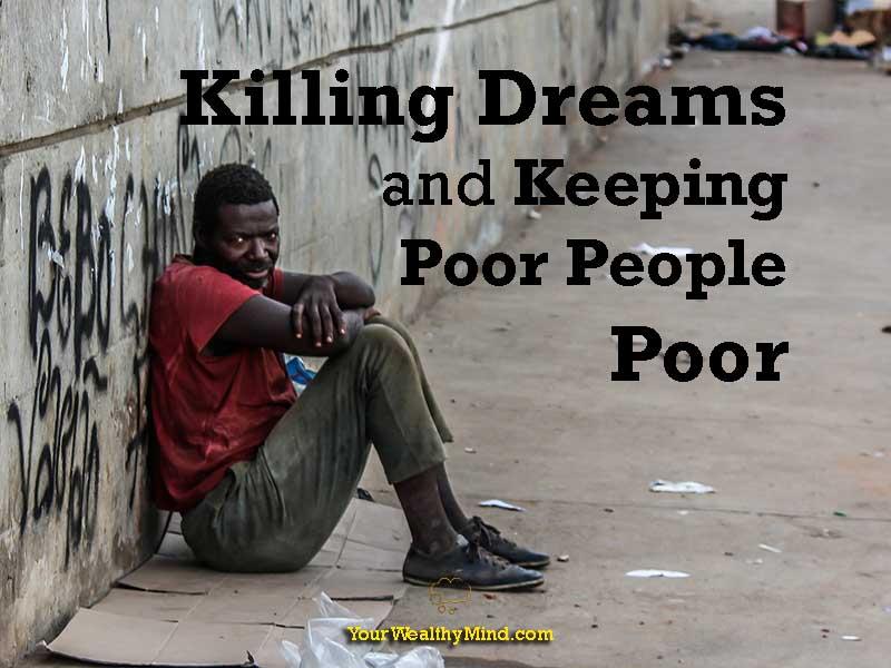poor dreams killing keeping yourwealthymind