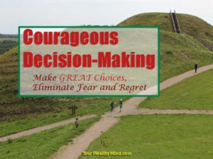 Courageous Decision-Making: Make Great Choices, Eliminate Fear and Regrets