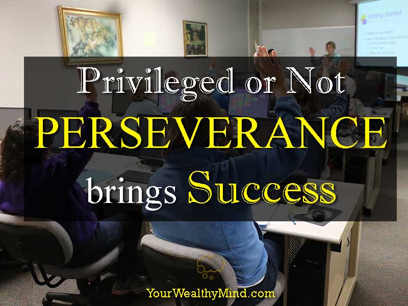 privileged or not perseverance brings success yourwealthymind your wealthy mind