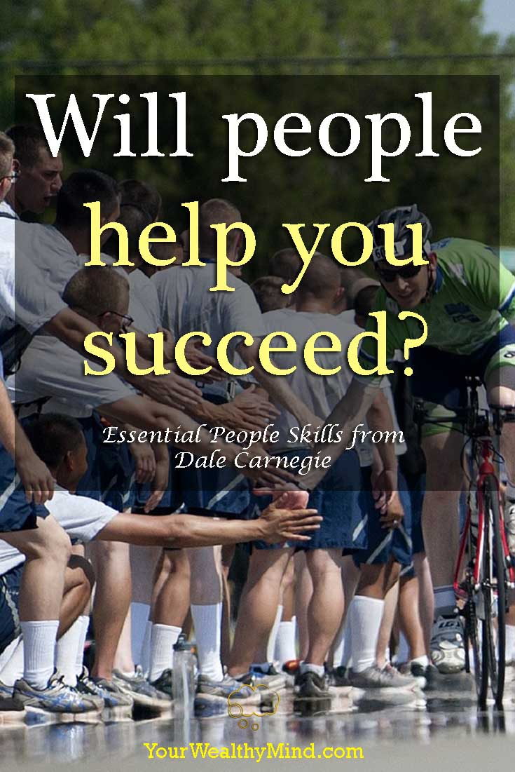 Will people help you succeed? Essential people skills from Dale Carnegie yourwealthymind your wealthy mind