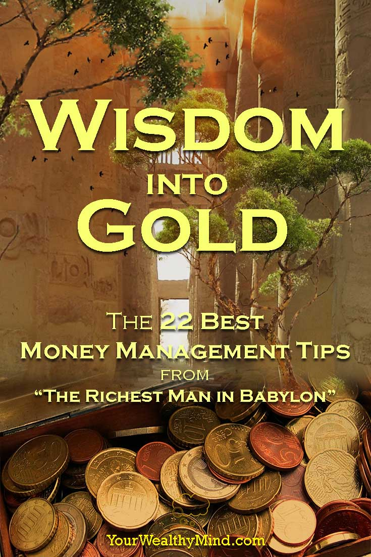 Wisdom into Gold - The 22 Best Money Management Tips from The Richest Man in Babylon - YourWealthyMind