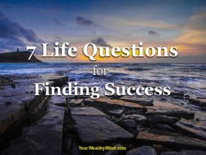 7 Life Questions for Finding Success - YourWealthyMind