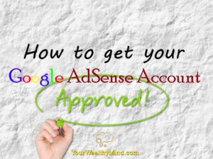 How to get your Google AdSense Philippines Account Approved (My Story) - Your Wealthy Mind