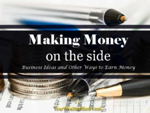 Making money on the side: Business Ideas and Other ways to Earn Money