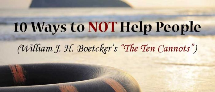 """10 Ways to NOT Help People (William J. H. Boetcker's """"The Ten Cannots"""") - Your Wealthy Mind"""