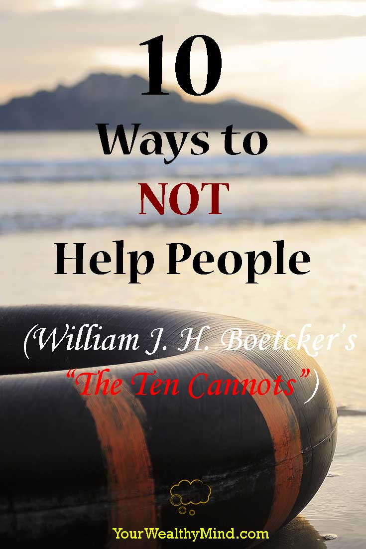"10 Ways to NOT Help People (William J. H. Boetcker's ""The Ten Cannots"") - Your Wealthy Mind"