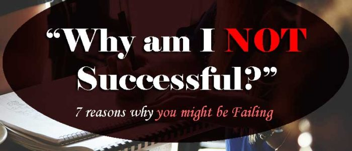 """""""Why am I NOT Successful?"""" 7 reasons why you might be Failing - Your Wealthy Mind"""