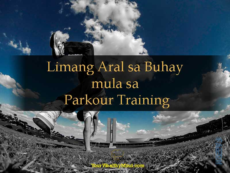 Limang Aral sa Buhay mula sa Parkour Training - Your Wealthy Mind