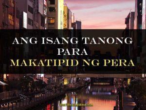 Ang Isang Tanong para Makatipid ng Pera