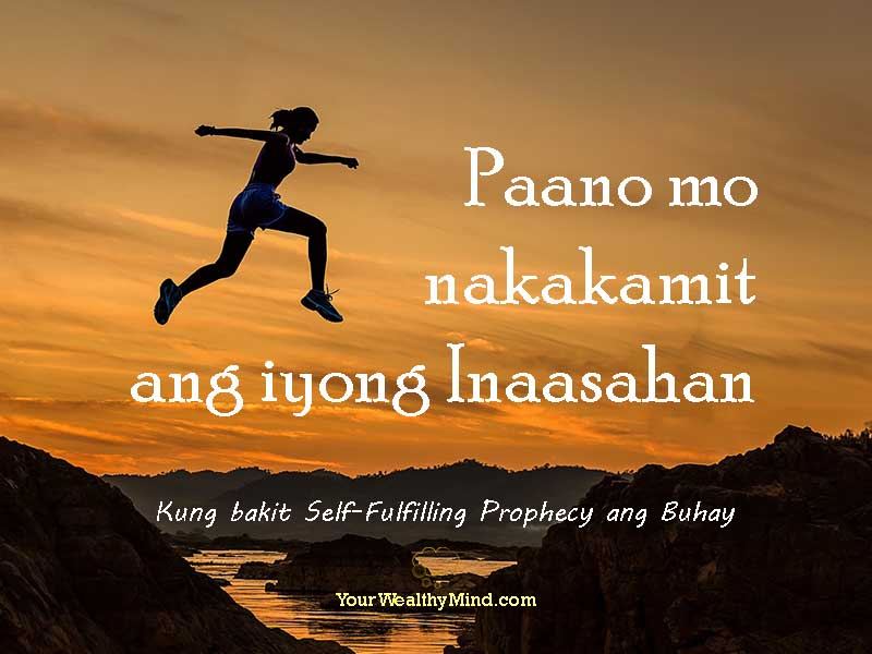 Paano mo nakakamit ang iyong Inaasahan - Kung bakit Self-Fulfilling Prophecy ang Buhay - Your Wealthy Mind