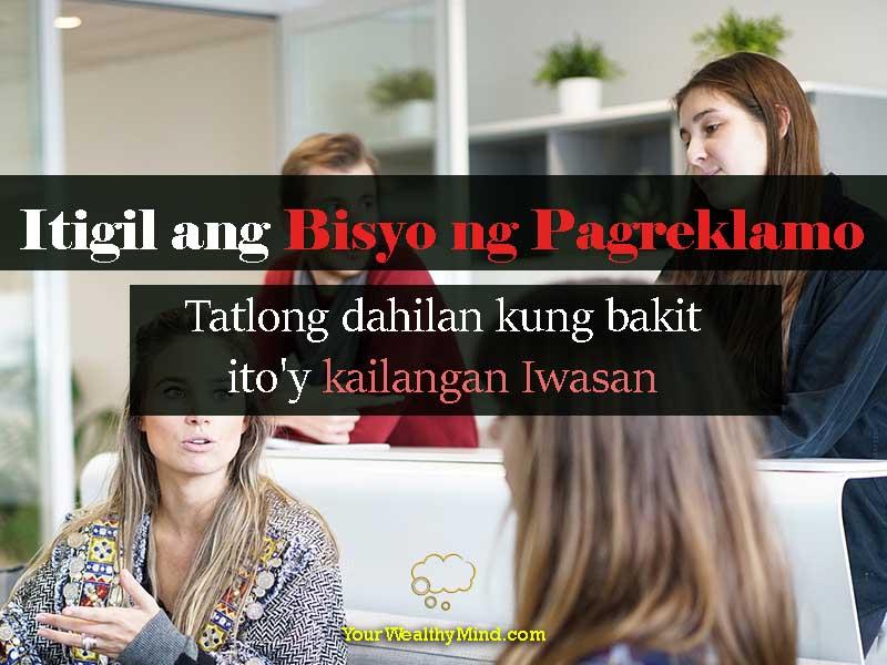 Itigil ang Bisyo ng Pagreklamo: Tatlong dahilan kung bakit ito ay kailangan Iwasan - Your Wealthy Mind