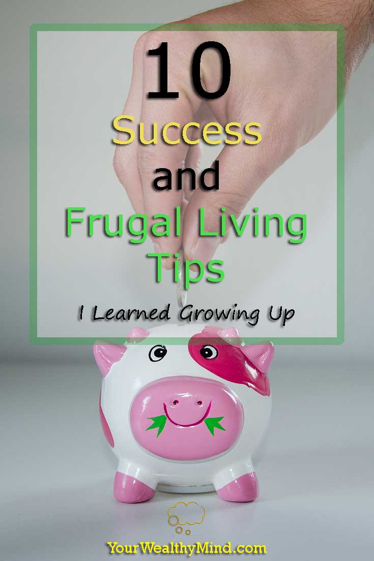10 Success and Frugal Living Tips I Learned Growing Up - Your Wealthy Mind