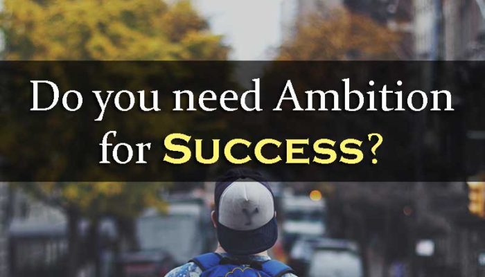 Do you need Ambition for Success - Your Wealthy Mind