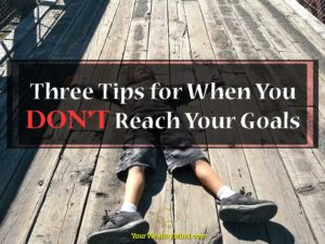 Three Tips for When You Don't Reach Your Goals
