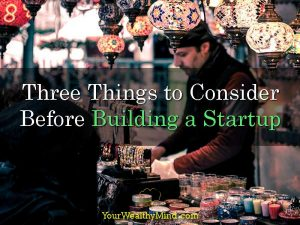 Three Things to Consider Before Building a Startup
