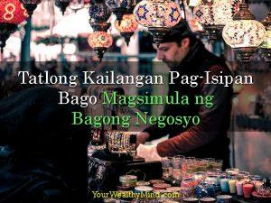 Tatlong Kailangan Pag-Isipan Bago Magsimula ng Bagong Negosyo