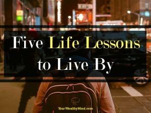 Five Life Lessons to Live By (that can Help Your Career)