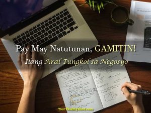 Pag May Natutunan, GAMITIN! – Ilang Aral Tungkol Sa Negosyo