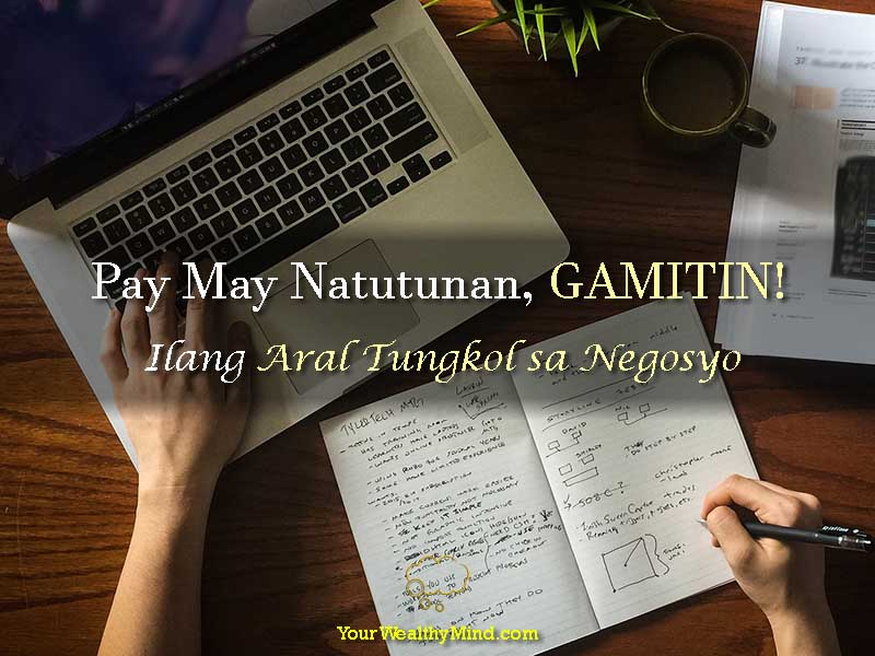 Pag May Natutunan GAMITIN – Ilang Aral Tungkol Sa Negosyo - A Few Short Lessons in Business - Your Wealthy Mind