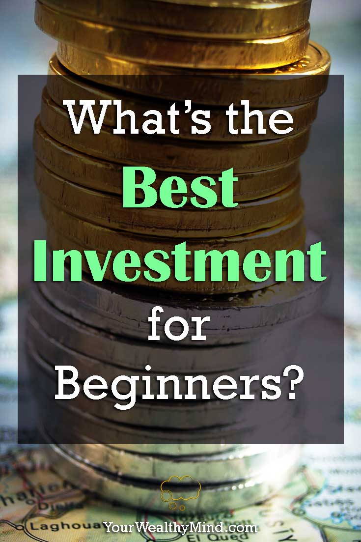 Whats the Best Investment for Beginners - Your Wealthy Mind