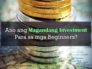 Ano ang Magandang Investment Para sa mga Beginners?