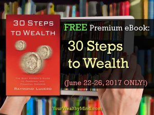 "FREE Premium eBook: ""30 Steps to Wealth"" (June 22-26, 2017 ONLY!)"