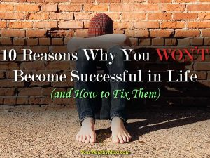 10 Reasons Why You Won't Become Successful In Life (and How to Fix Them)