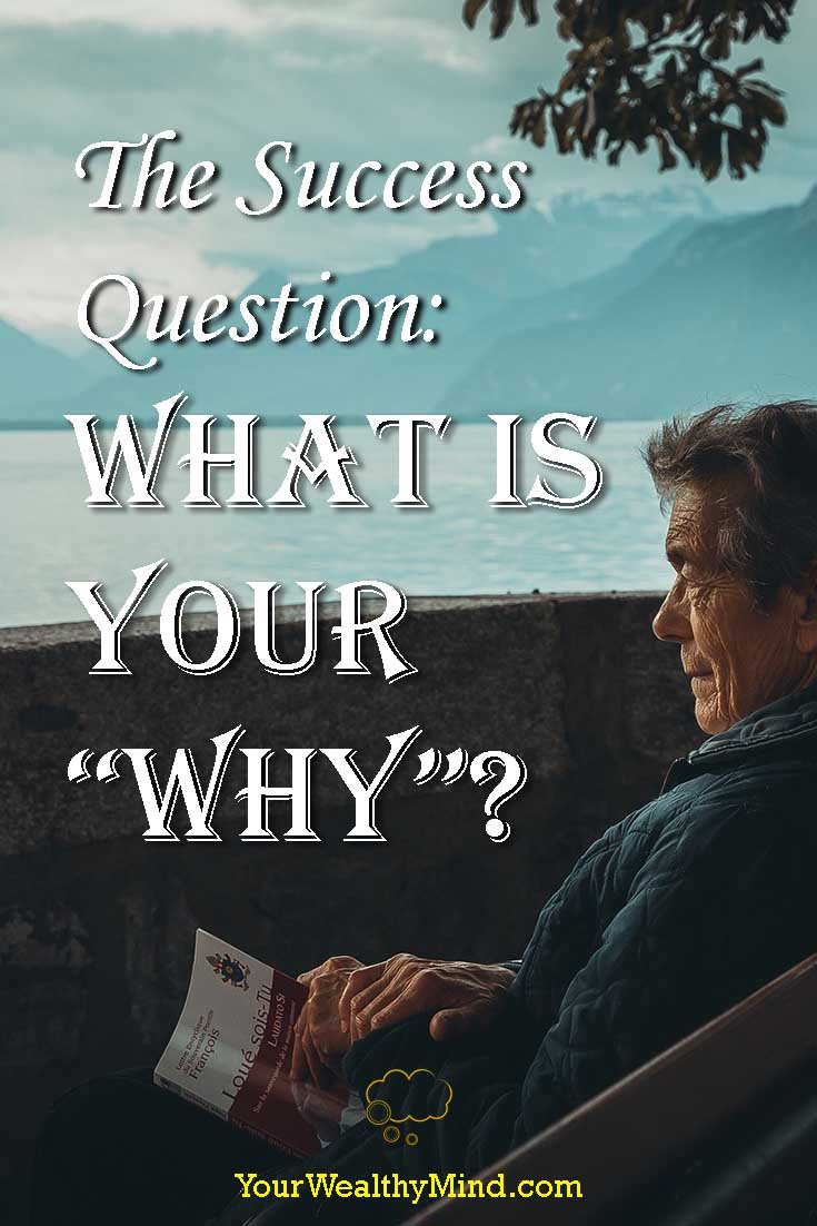 The Success Question What is Your WHY - Your Wealthy Mind
