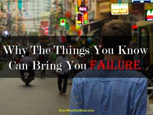 Why The Things You Know Can Bring You Failure