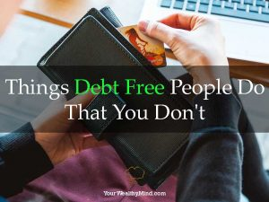 Things Debt Free People Do That You Don't