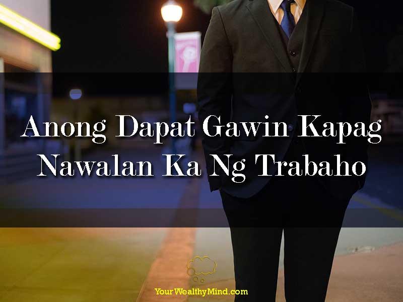 Anong Dapat Gawin Kapag Nawalan Ka Ng Trabaho - Your Wealthy Mind