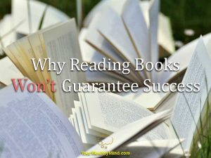 Why Reading Books Won't Guarantee Success (and What WILL)