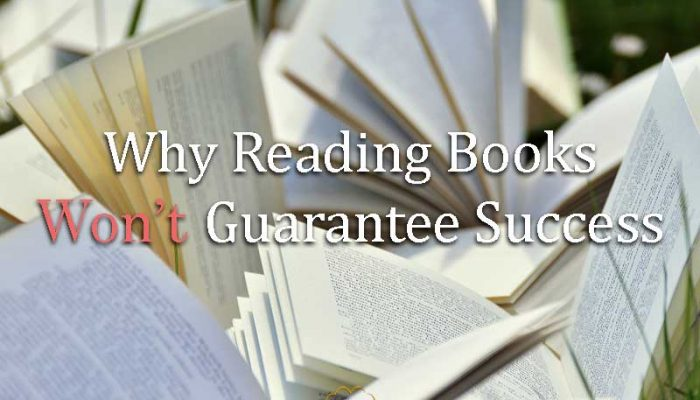 Why Reading Books Wont Guarantee Success - Your Wealthy Mind