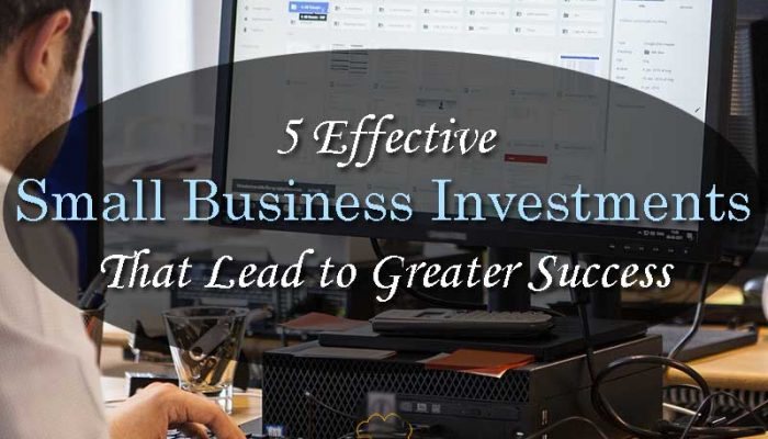 5 Effective Small Business Investments That Lead to Greater Success