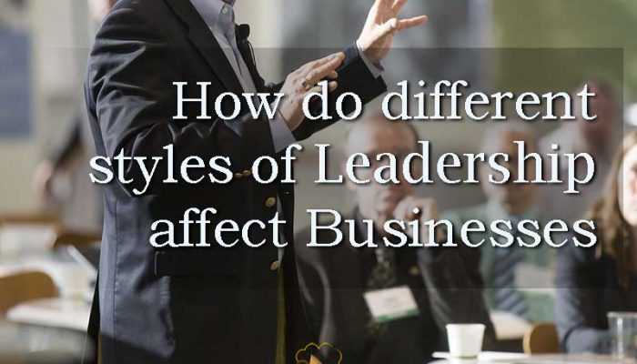 How do different styles of leadership affect businesses