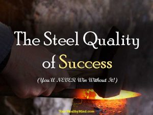 The Steel Quality of Success (You'll NEVER Win Without It!)