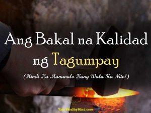 Ang Bakal na Kalidad ng Tagumpay (Hindi Ka Mananalo Kung Wala Ka Nito!)