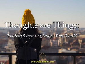 Thoughts are Things: Finding Ways to Change Your World