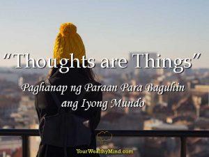 """""""Thoughts are Things"""": Paghahanap ng Paraan Para Baguhin ang Iyong Mundo"""