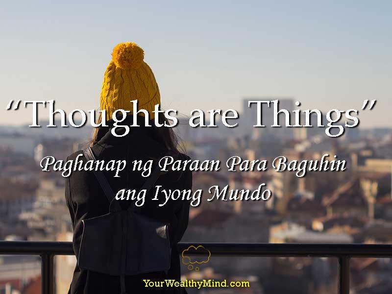 Thoughts are Things Paghahanap ng Paraan Para Baguhin ang Iyong Mundo - Your Wealthy Mind