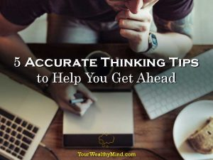 5 Accurate Thinking Tips to Help You Get Ahead
