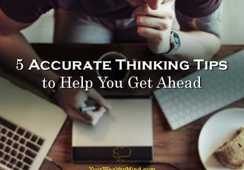 5 Accurate Thinking Tips to Help You Get Ahead - Your Wealthy Mind