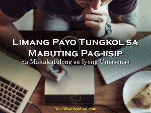 Limang Payo Tungkol sa Mabuting Pag-iisip na Makakatulong sa Iyong Umasenso