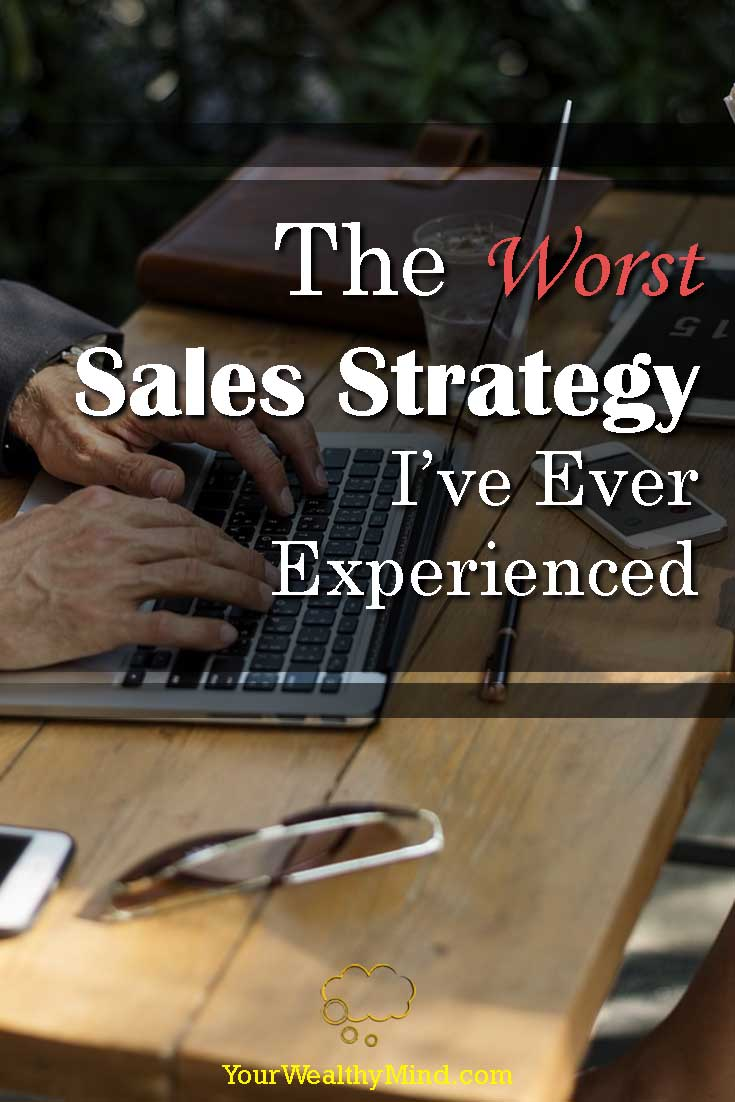 The Worst Sales Strategy Ive Ever Experienced - Your Wealthy Mind