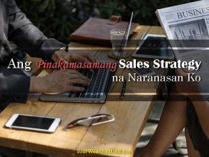 Ang Pinakamasamang Sales Strategy na Naranasan Ko