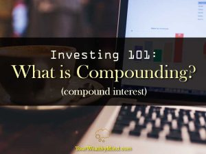 Investing 101: What is Compounding (Compound Interest)?